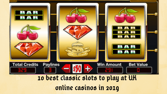 10 best classic slots to play at UK online casinos in 2019