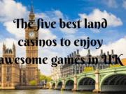 The five best land casinos to enjoy awesome games in UK